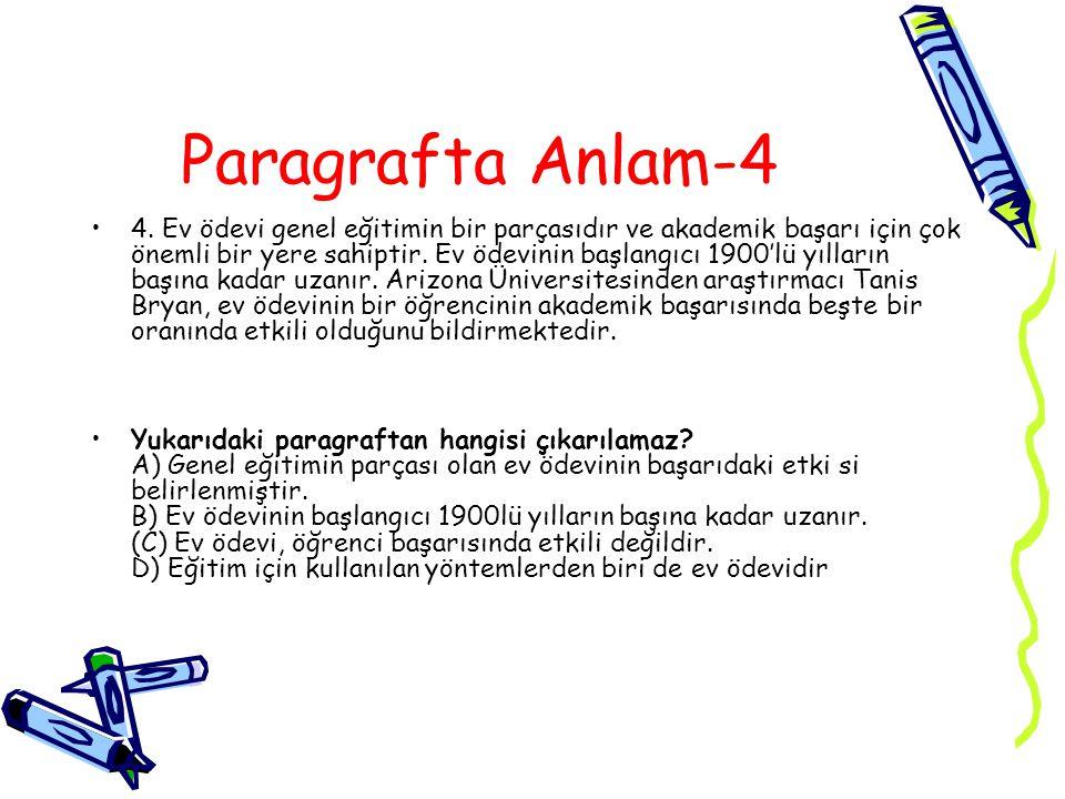 Paragrafta Anlam-4 4. Ev ödevi genel eğitimin bir parçasıdır ve akademik başarı için çok önemli bir yere sahiptir. Ev ödevinin başlangıcı 1900'lü yıll