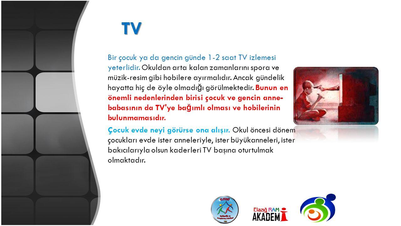 TV Bir çocuk ya da gencin günde 1-2 saat TV izlemesi yeterlidir. Okuldan arta kalan zamanlarını spora ve müzik-resim gibi hobilere ayırmalıdır. Ancak