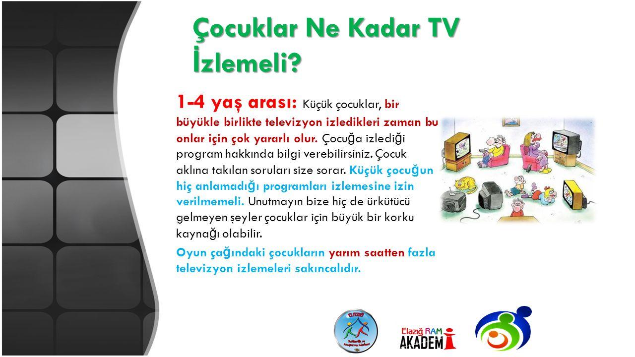 Çocuklar Ne Kadar TV İ zlemeli? 1-4 yaş arası: Küçük çocuklar, bir büyükle birlikte televizyon izledikleri zaman bu onlar için çok yararlı olur. Çocu