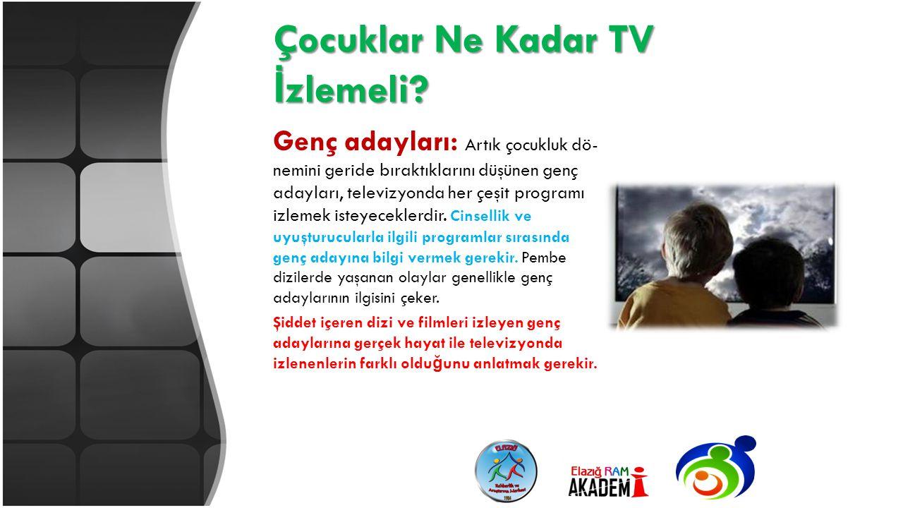 Çocuklar Ne Kadar TV İ zlemeli? Genç adayları: Artık çocukluk dö nemini geride bıraktıklarını düşünen genç adayları, televizyonda her çeşit programı