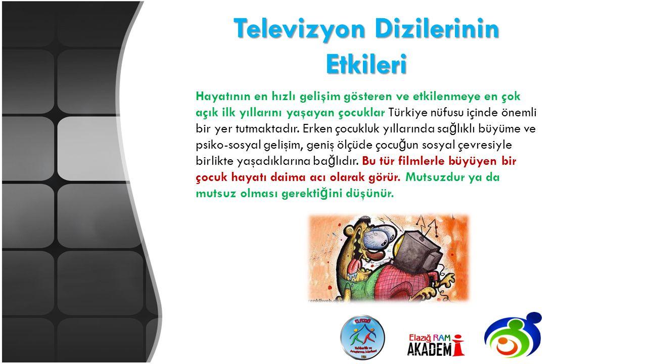 Televizyon Dizilerinin Etkileri Hayatının en hızlı gelişim gösteren ve etkilenmeye en çok açık ilk yıllarını yaşayan çocuklar Türkiye nüfusu içinde ön