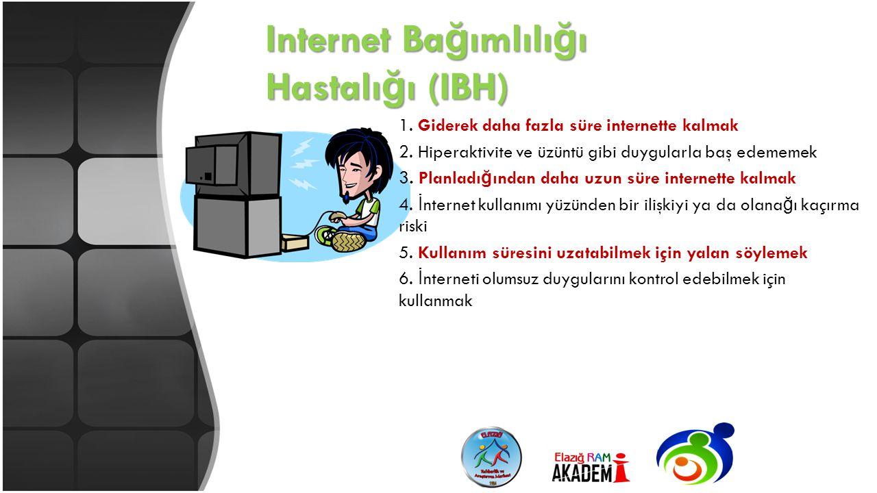 Internet Ba ğ ımlılı ğ ı Hastalı ğ ı (IBH) 1. Giderek daha fazla süre internette kalmak 2. Hiperaktivite ve üzüntü gibi duygularla baş edememek 3. Pla