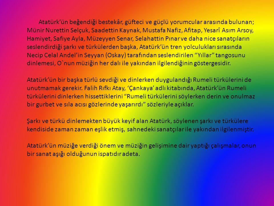Atatürk'ün beğendiği bestekâr, güfteci ve güçlü yorumcular arasında bulunan; Münir Nurettin Selçuk, Saadettin Kaynak, Mustafa Nafiz, Afitap, Yesarî As