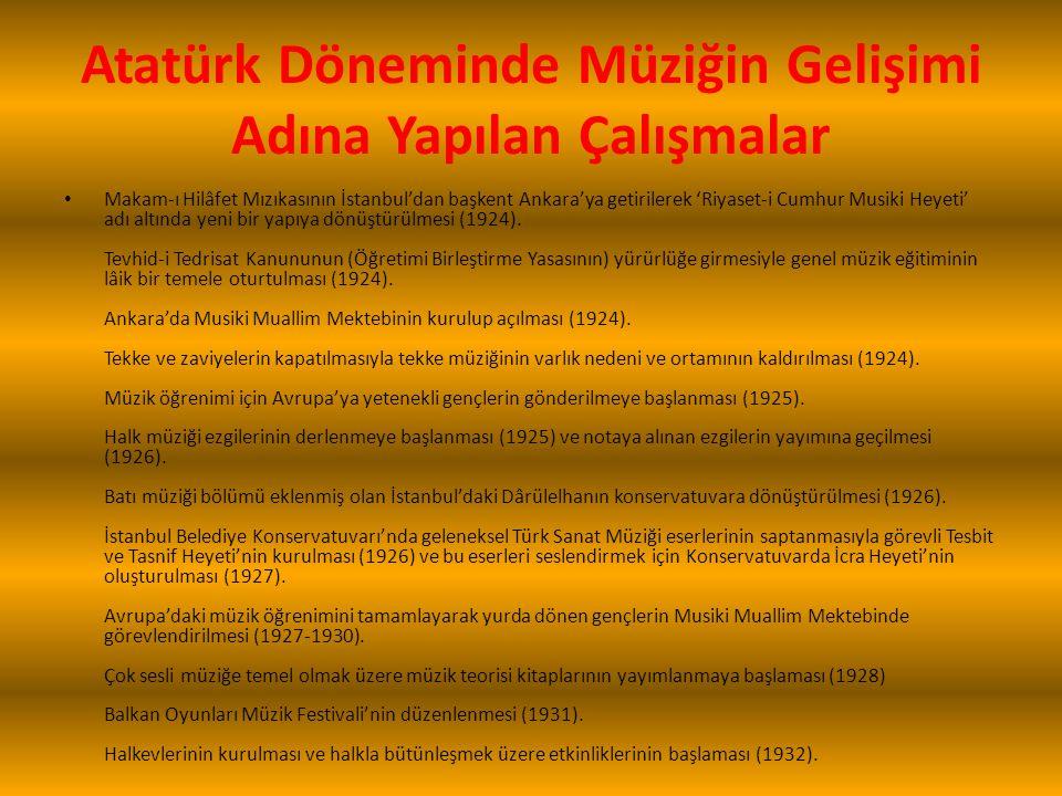 Atatürk Döneminde Müziğin Gelişimi Adına Yapılan Çalışmalar Makam-ı Hilâfet Mızıkasının İstanbul'dan başkent Ankara'ya getirilerek 'Riyaset-i Cumhur M