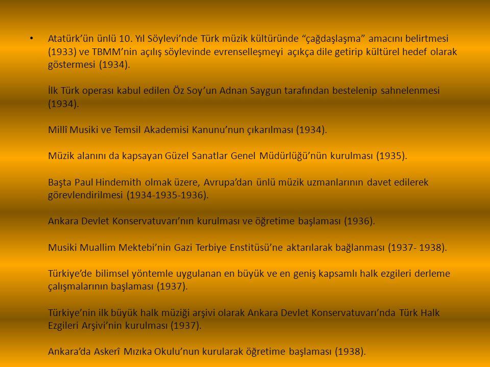 """Atatürk'ün ünlü 10. Yıl Söylevi'nde Türk müzik kültüründe """"çağdaşlaşma"""" amacını belirtmesi (1933) ve TBMM'nin açılış söylevinde evrenselleşmeyi açıkça"""