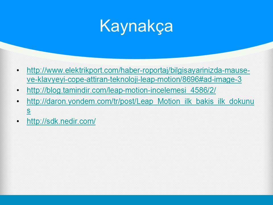 Kaynakça http://www.elektrikport.com/haber-roportaj/bilgisayarinizda-mause- ve-klavyeyi-cope-attiran-teknoloji-leap-motion/8696#ad-image-3http://www.e