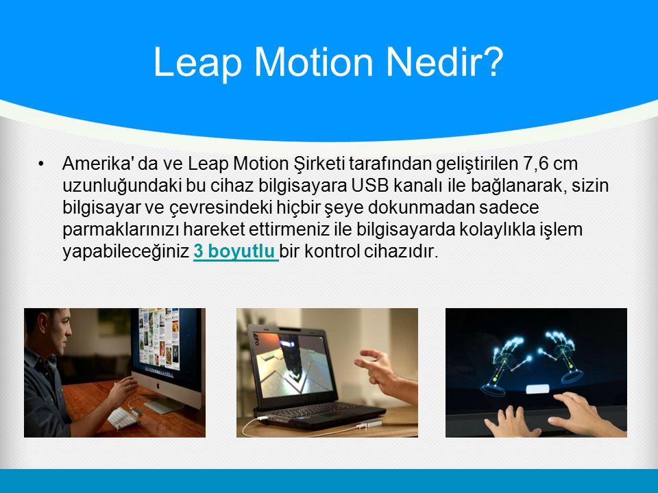 Leap Motion Nedir? Amerika' da ve Leap Motion Şirketi tarafından geliştirilen 7,6 cm uzunluğundaki bu cihaz bilgisayara USB kanalı ile bağlanarak, siz