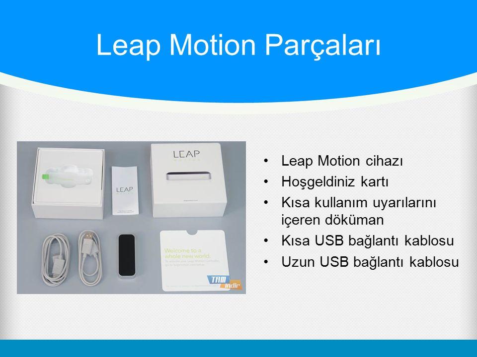 Leap Motion Parçaları Leap Motion cihazı Hoşgeldiniz kartı Kısa kullanım uyarılarını içeren döküman Kısa USB bağlantı kablosu Uzun USB bağlantı kablos