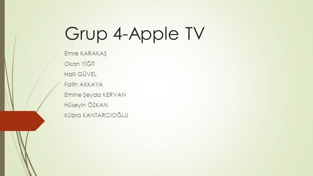 Grup 4-Apple TV Emre KARAKAŞ Okan YİĞİT Halil GÜVEL Fatih AKKAYA Emine Şeyda KERVAN Hüseyin ÖZKAN Kübra KANTARCIOĞLU