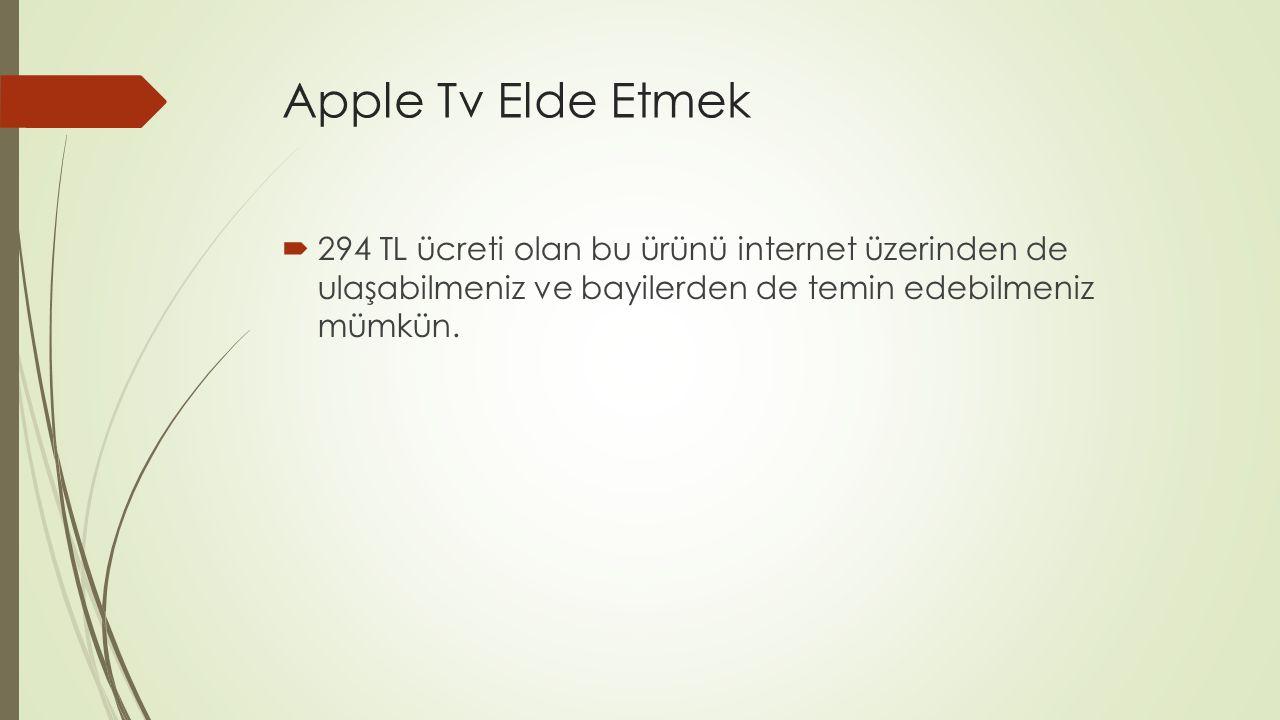 Apple Tv Elde Etmek  294 TL ücreti olan bu ürünü internet üzerinden de ulaşabilmeniz ve bayilerden de temin edebilmeniz mümkün.