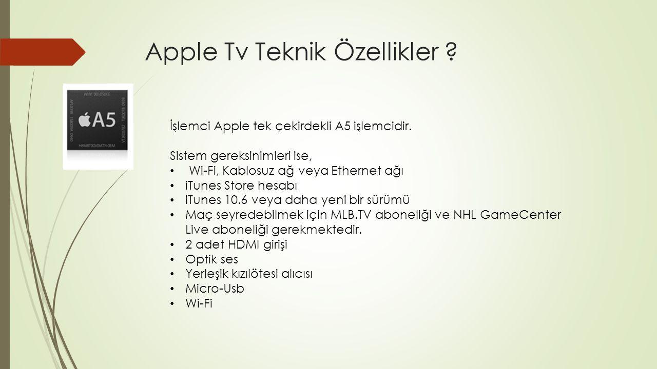 Apple Tv Teknik Özellikler . İşlemci Apple tek çekirdekli A5 işlemcidir.