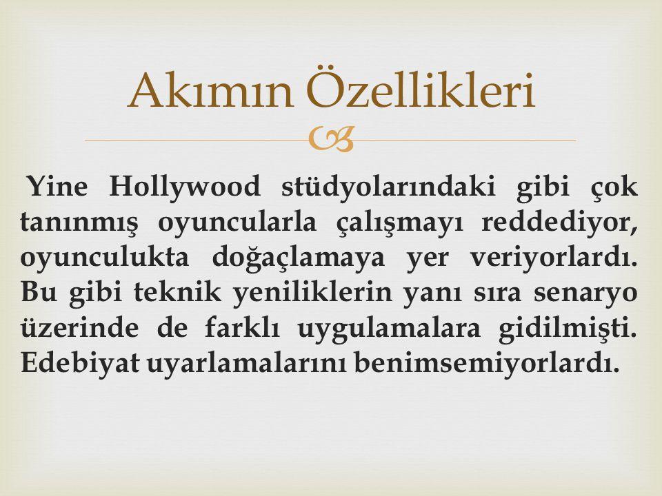  Yine Hollywood stüdyolarındaki gibi çok tanınmış oyuncularla çalışmayı reddediyor, oyunculukta doğaçlamaya yer veriyorlardı.