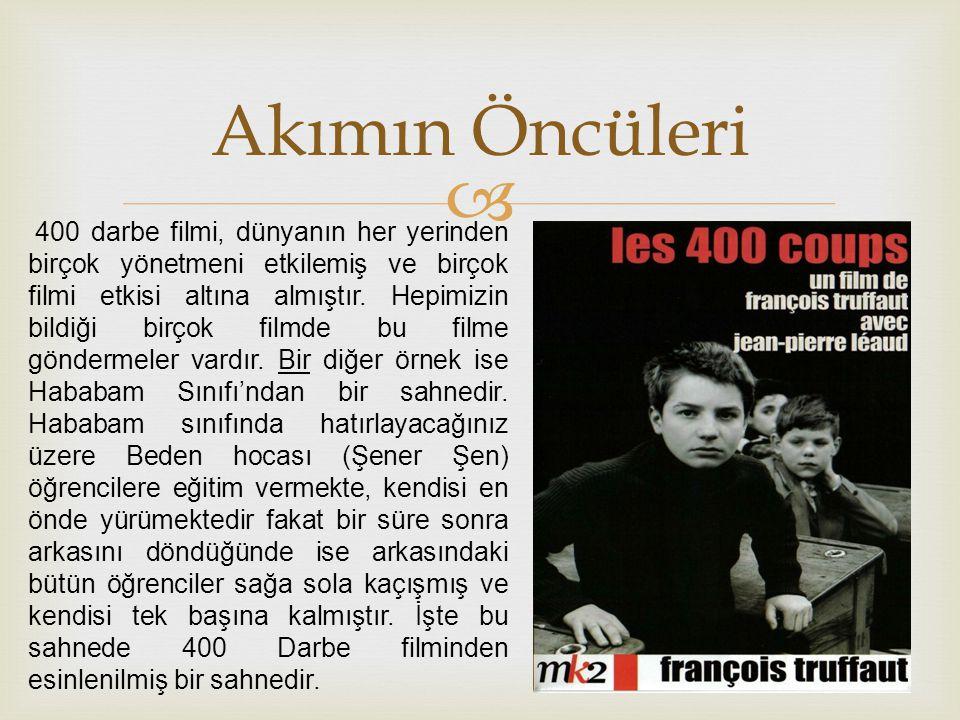  Akımın Öncüleri 400 darbe filmi, dünyanın her yerinden birçok yönetmeni etkilemiş ve birçok filmi etkisi altına almıştır.