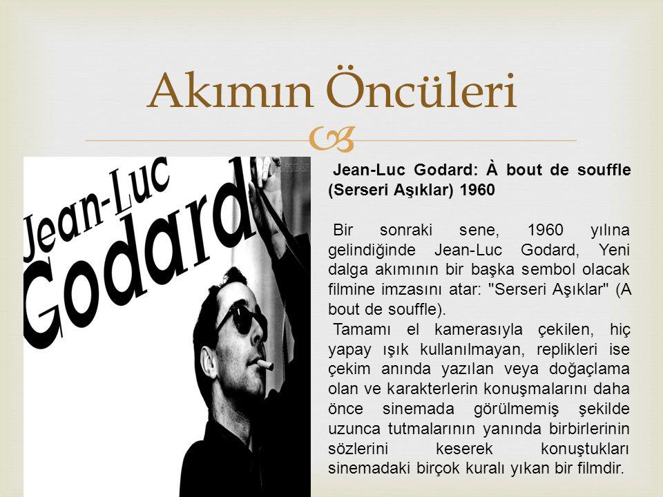  Akımın Öncüleri Jean-Luc Godard: À bout de souffle (Serseri Aşıklar) 1960 Bir sonraki sene, 1960 yılına gelindiğinde Jean-Luc Godard, Yeni dalga akımının bir başka sembol olacak filmine imzasını atar: Serseri Aşıklar (A bout de souffle).