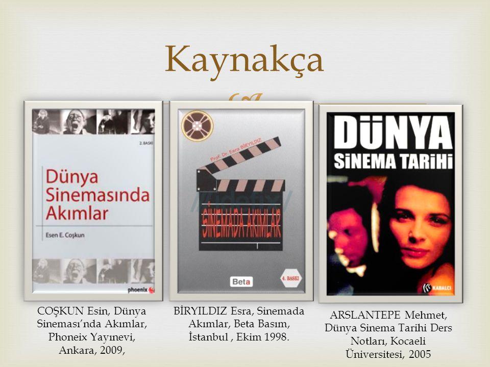  Kaynakça COŞKUN Esin, Dünya Sineması'nda Akımlar, Phoneix Yayınevi, Ankara, 2009, BİRYILDIZ Esra, Sinemada Akımlar, Beta Basım, İstanbul, Ekim 1998.