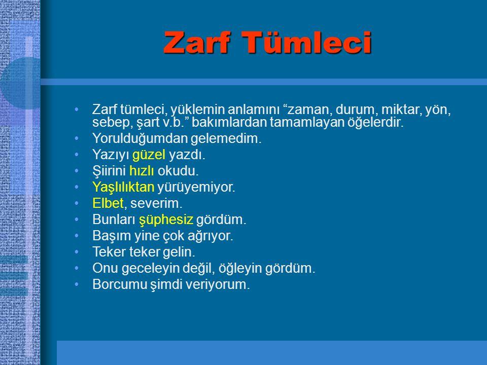 """Zarf Tümleci Zarf tümleci, yüklemin anlamını """"zaman, durum, miktar, yön, sebep, şart v.b."""" bakımlardan tamamlayan öğelerdir. Yorulduğumdan gelemedim."""