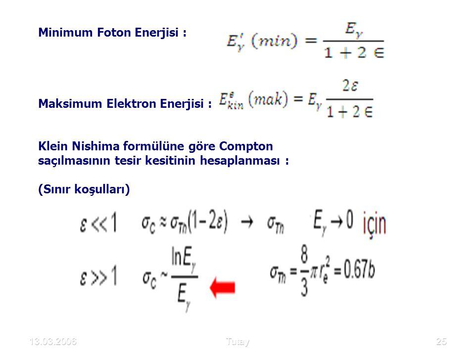 13.03.2006Tutay25 Minimum Foton Enerjisi : Maksimum Elektron Enerjisi : Klein Nishima formülüne göre Compton saçılmasının tesir kesitinin hesaplanması