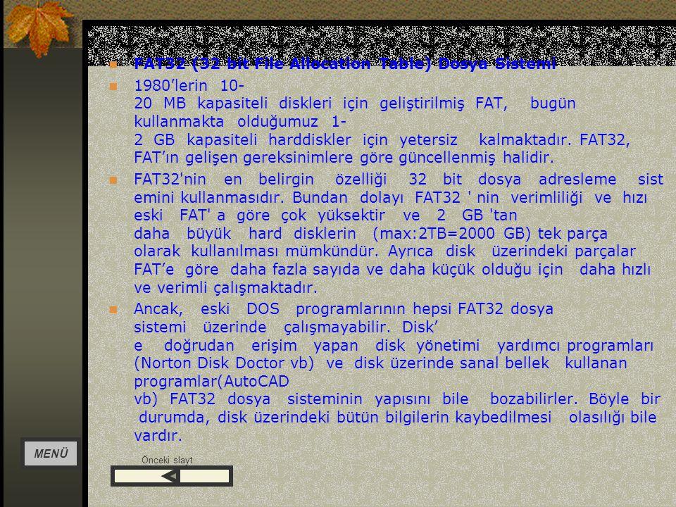 DSFD FAT (File Allocation Table) Dosya Sistemi FAT, 1980lerin başında ilk PCler ortaya çıkarken geliştirilmiş ilk dosya yönetimi sistemindir.