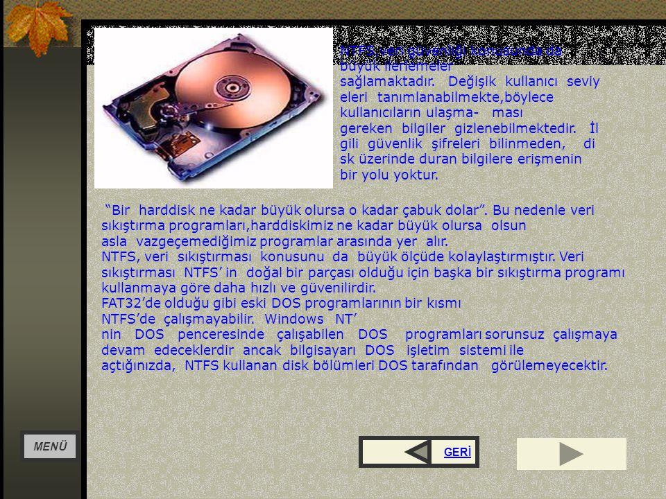 NTFS (NT File System) Dosya Yönetimi Sistemi İşletim sistemleri içinde yeni nesil olarak görülen Windows NT işletim sistemi (NT - New Tecnology) dosya yönetimi konusunda da, artan gereksinimleri karşılayabilecek teknikler geliştirmiştir.