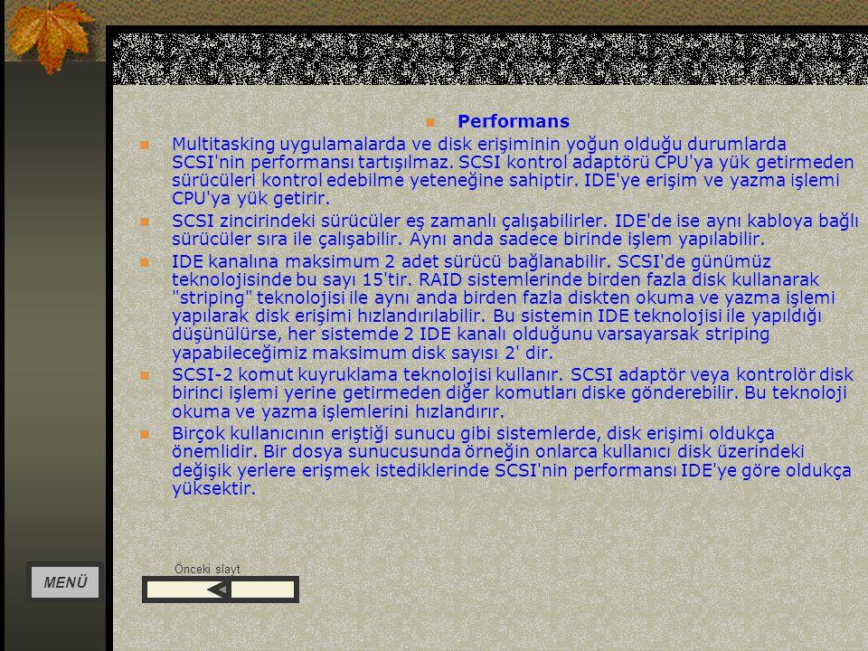 SCSIBitTransfer Hızı(MB/s) SCSI-185 Fast SCSI810 Fast Wide SCSI1620 Ultra SCSI820 Wide Ultra SCSI1640 Ultra 2 SCSI LVD840 Wide Ultra 2 SCSI LVD 1640 Wide Ultra 3 SCSI LVD 16160 MENÜ GERİ
