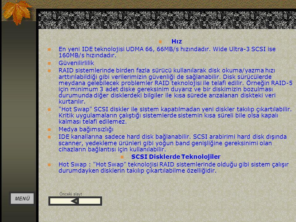 Performans Multitasking uygulamalarda ve disk erişiminin yoğun olduğu durumlarda SCSI nin performansı tartışılmaz.