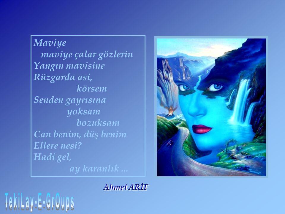 Maviye maviye çalar gözlerin Yangın mavisine Rüzgarda asi, körsem Senden gayrısına yoksam bozuksam Can benim, düş benim Ellere nesi? Hadi gel, ay kara
