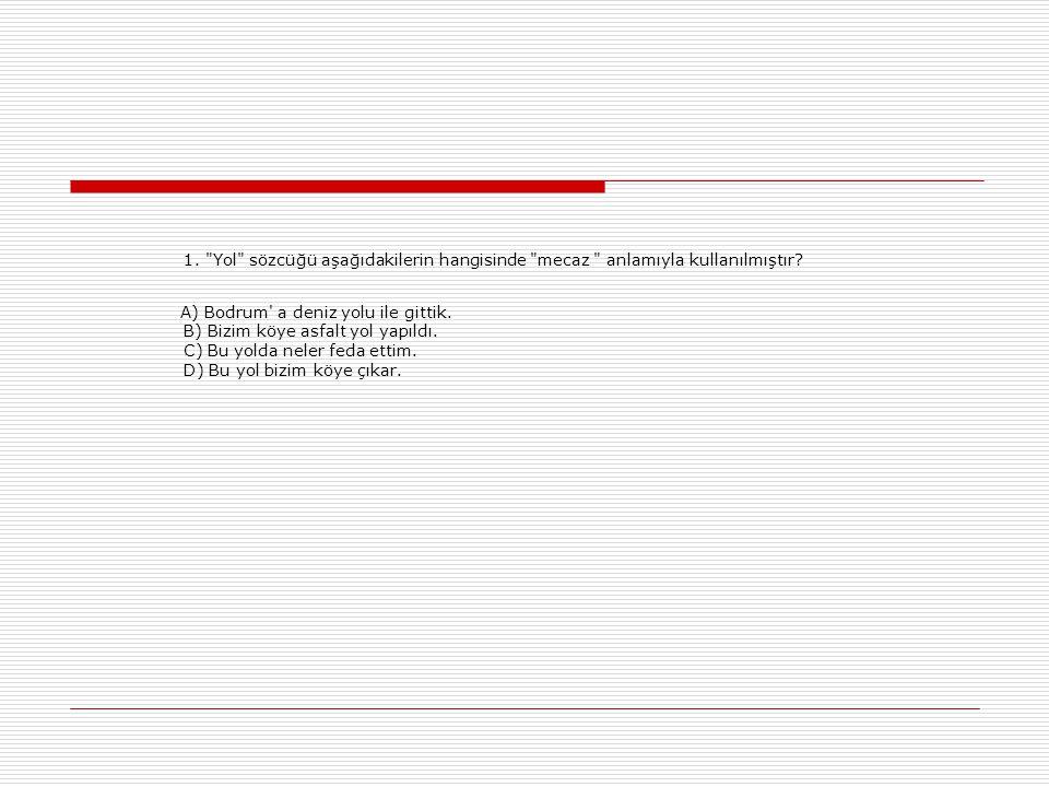  Tuzlu sözcüğü A,B ve C seçeneklerinde gerçek anlamında kullanılmıştır.CEVAP:D