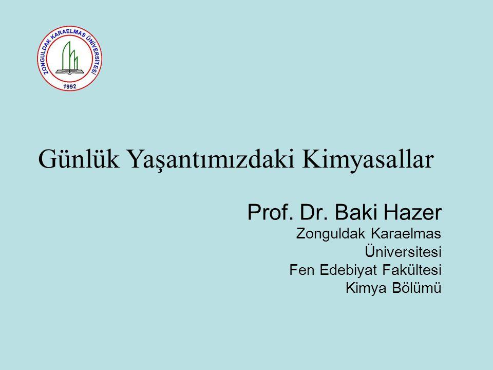 Prof. Dr. Baki Hazer Zonguldak Karaelmas Üniversitesi Fen Edebiyat Fakültesi Kimya Bölümü Günlük Yaşantımızdaki Kimyasallar