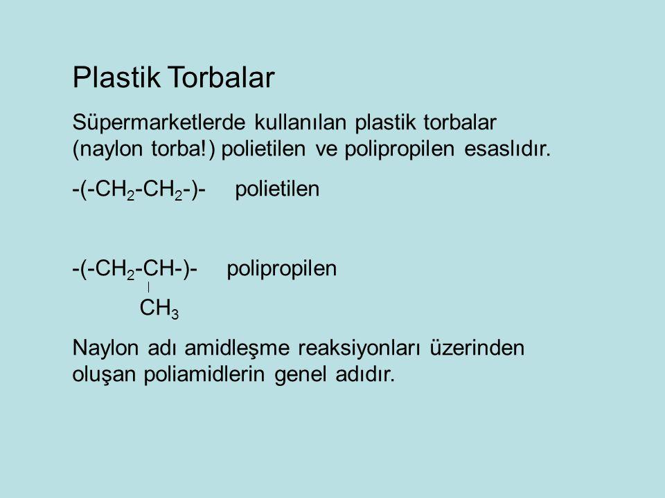 Plastik Torbalar Süpermarketlerde kullanılan plastik torbalar (naylon torba!) polietilen ve polipropilen esaslıdır. -(-CH 2 -CH 2 -)- polietilen -(-CH