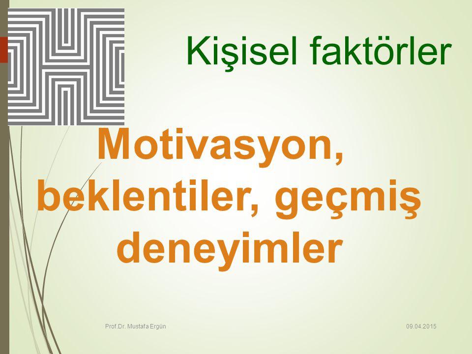 09.04.2015 Prof.Dr. Mustafa Ergün 31 Kişisel faktörler Motivasyon, beklentiler, geçmiş deneyimler