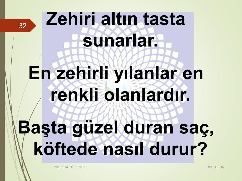 09.04.2015 Prof.Dr.Mustafa Ergün 32 Zehiri altın tasta sunarlar.