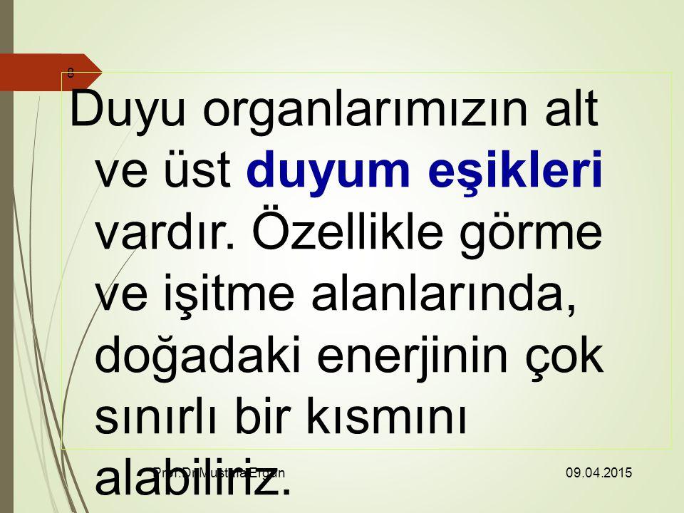 09.04.2015 Prof.Dr.Mustafa Ergün 8 Duyu organlarımızın alt ve üst duyum eşikleri vardır.