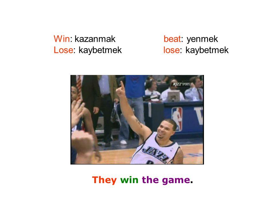 Win: kazanmakbeat: yenmek Lose: kaybetmek lose: kaybetmek They win the game.