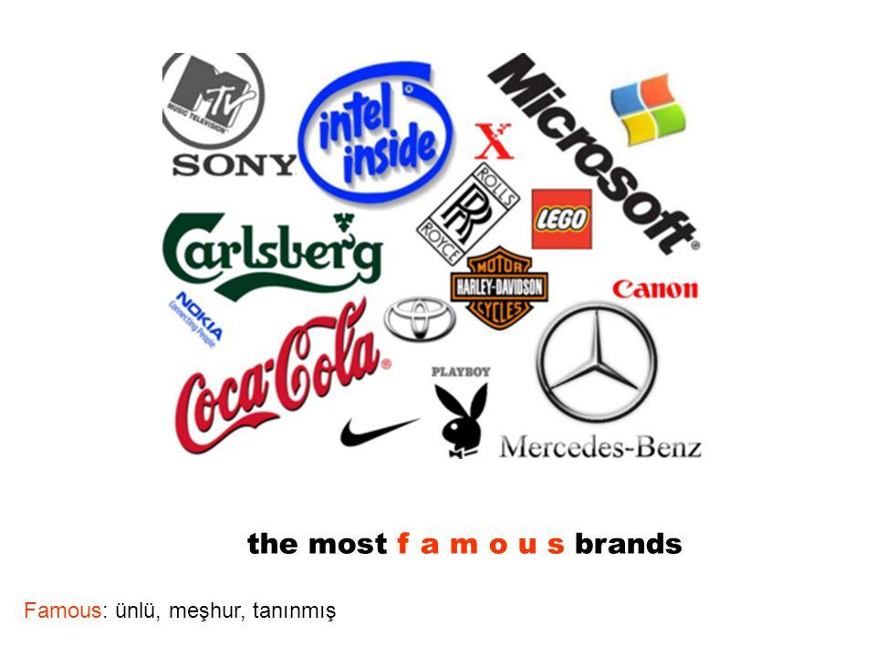 the most f a m o u s brands Famous: ünlü, meşhur, tanınmış