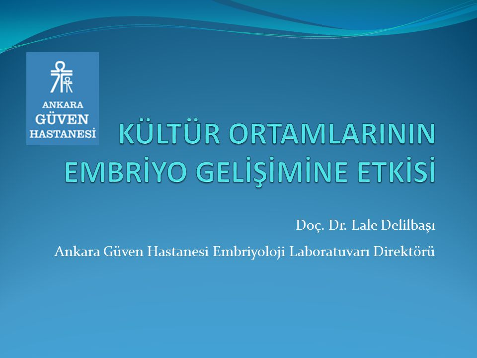 Doç. Dr. Lale Delilbaşı Ankara Güven Hastanesi Embriyoloji Laboratuvarı Direktörü