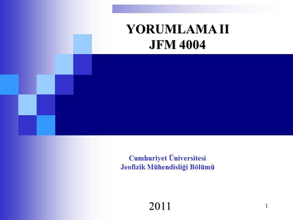 1 YORUMLAMA II JFM 4004 Cumhuriyet Üniversitesi Jeofizik Mühendisliği Bölümü 2011