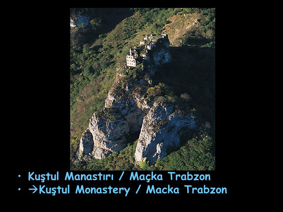 Kuştul Manastırı / Maçka Trabzon  Kuştul Monastery / Macka Trabzon