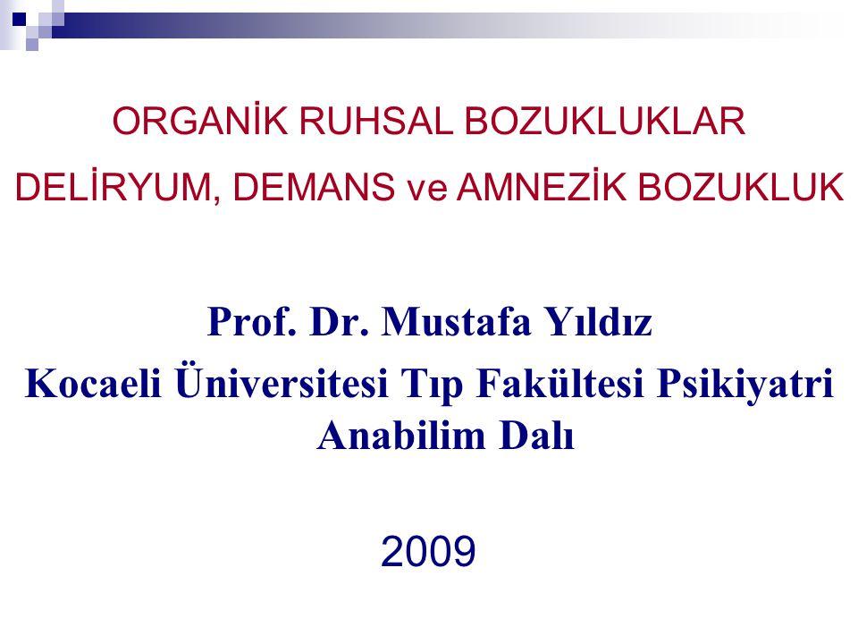 ORGANİK RUHSAL BOZUKLUKLAR DELİRYUM, DEMANS ve AMNEZİK BOZUKLUK Prof. Dr. Mustafa Yıldız Kocaeli Üniversitesi Tıp Fakültesi Psikiyatri Anabilim Dalı 2