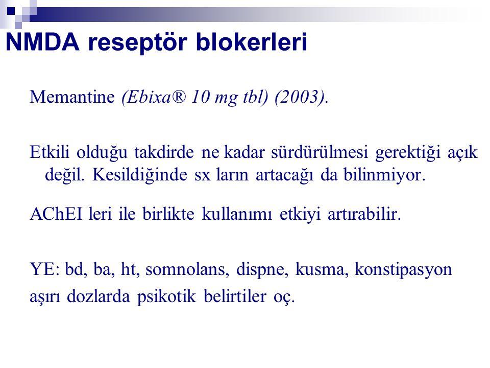 NMDA reseptör blokerleri Memantine (Ebixa® 10 mg tbl) (2003). Etkili olduğu takdirde ne kadar sürdürülmesi gerektiği açık değil. Kesildiğinde sx ların