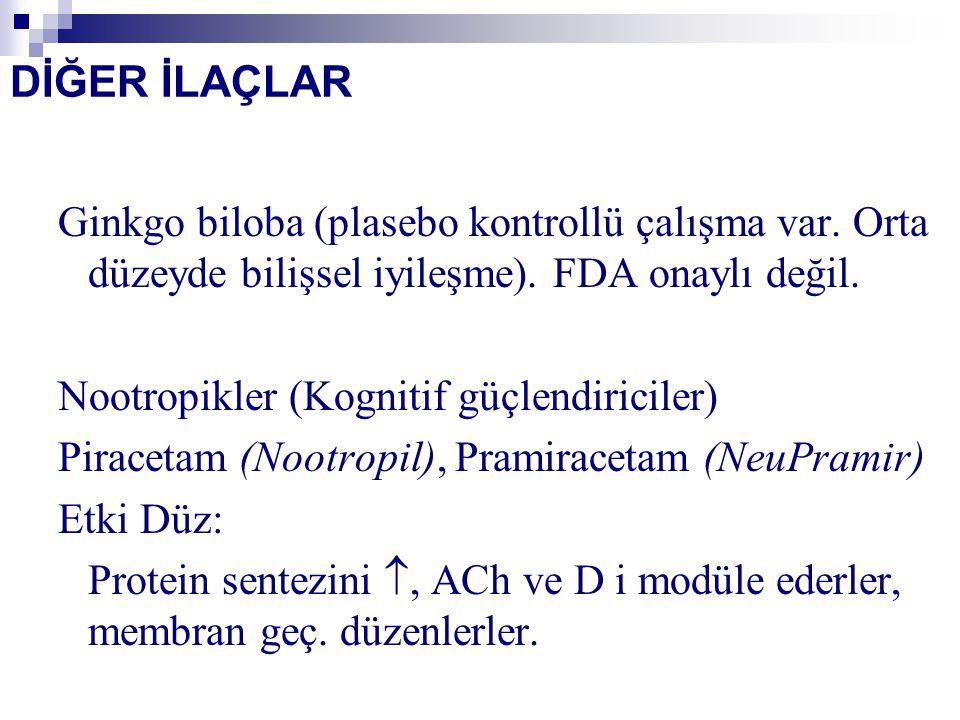 DİĞER İLAÇLAR Ginkgo biloba (plasebo kontrollü çalışma var. Orta düzeyde bilişsel iyileşme). FDA onaylı değil. Nootropikler (Kognitif güçlendiriciler)