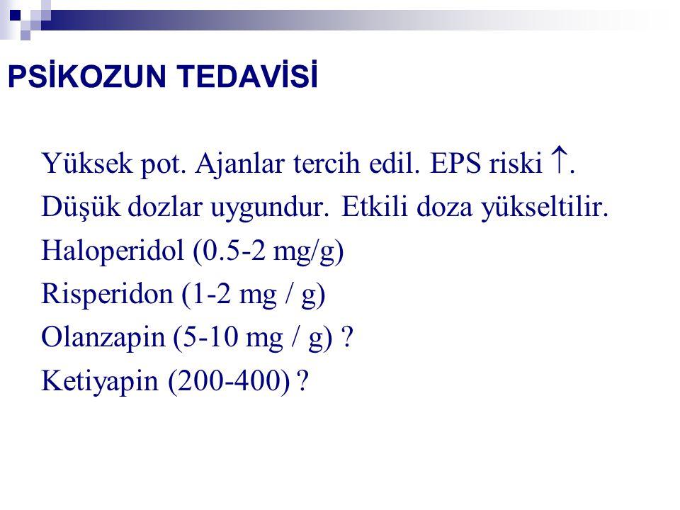 PSİKOZUN TEDAVİSİ Yüksek pot. Ajanlar tercih edil. EPS riski . Düşük dozlar uygundur. Etkili doza yükseltilir. Haloperidol (0.5-2 mg/g) Risperidon (1