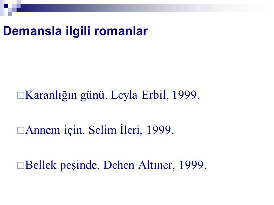 Demansla ilgili romanlar  Karanlığın günü. Leyla Erbil, 1999.  Annem için. Selim İleri, 1999.  Bellek peşinde. Dehen Altıner, 1999.