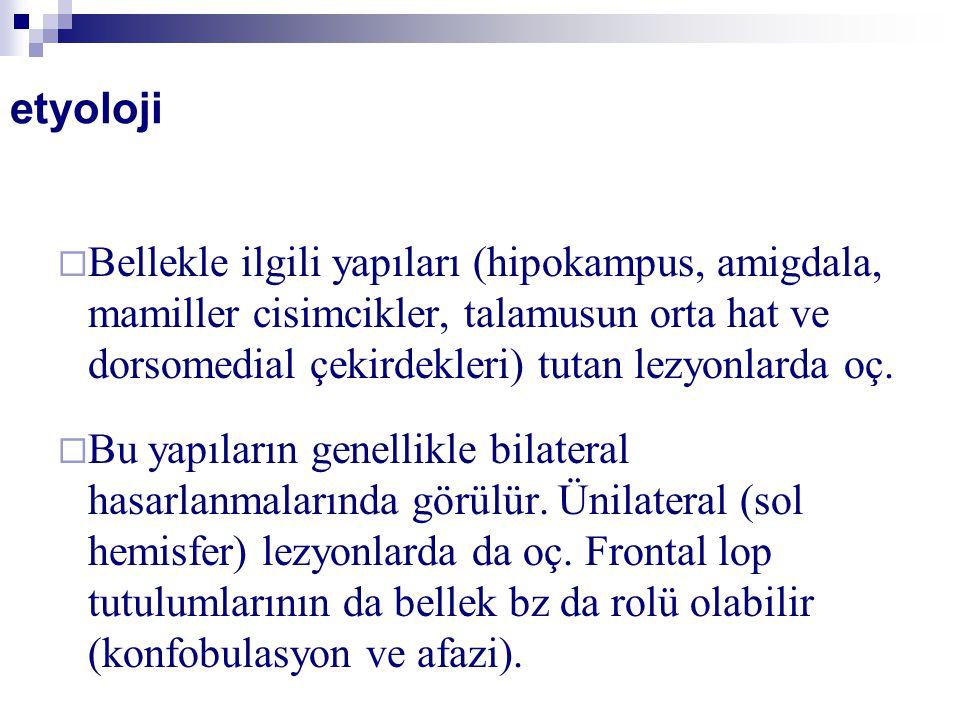etyoloji  Bellekle ilgili yapıları (hipokampus, amigdala, mamiller cisimcikler, talamusun orta hat ve dorsomedial çekirdekleri) tutan lezyonlarda oç.