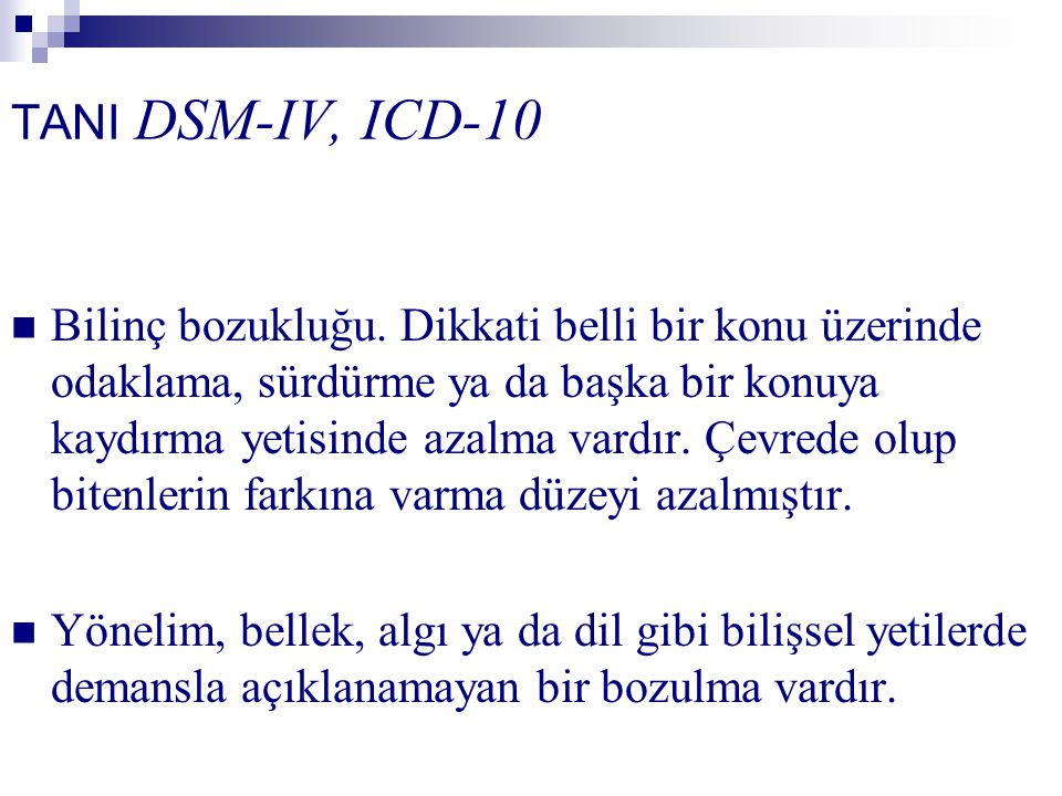 TANI DSM-IV, ICD-10 Bilinç bozukluğu. Dikkati belli bir konu üzerinde odaklama, sürdürme ya da başka bir konuya kaydırma yetisinde azalma vardır. Çevr