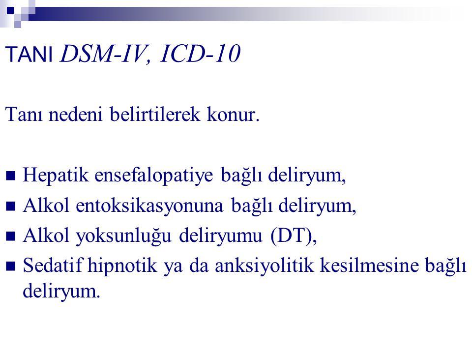 TANI DSM-IV, ICD-10 Tanı nedeni belirtilerek konur. Hepatik ensefalopatiye bağlı deliryum, Alkol entoksikasyonuna bağlı deliryum, Alkol yoksunluğu del