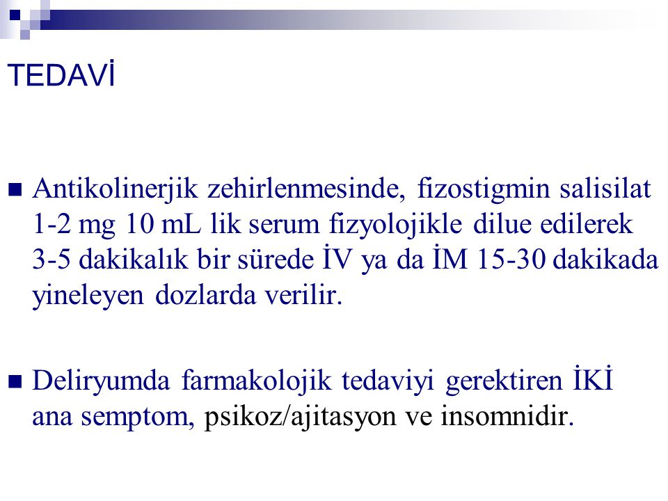 TEDAVİ Antikolinerjik zehirlenmesinde, fizostigmin salisilat 1-2 mg 10 mL lik serum fizyolojikle dilue edilerek 3-5 dakikalık bir sürede İV ya da İM 15-30 dakikada yineleyen dozlarda verilir.