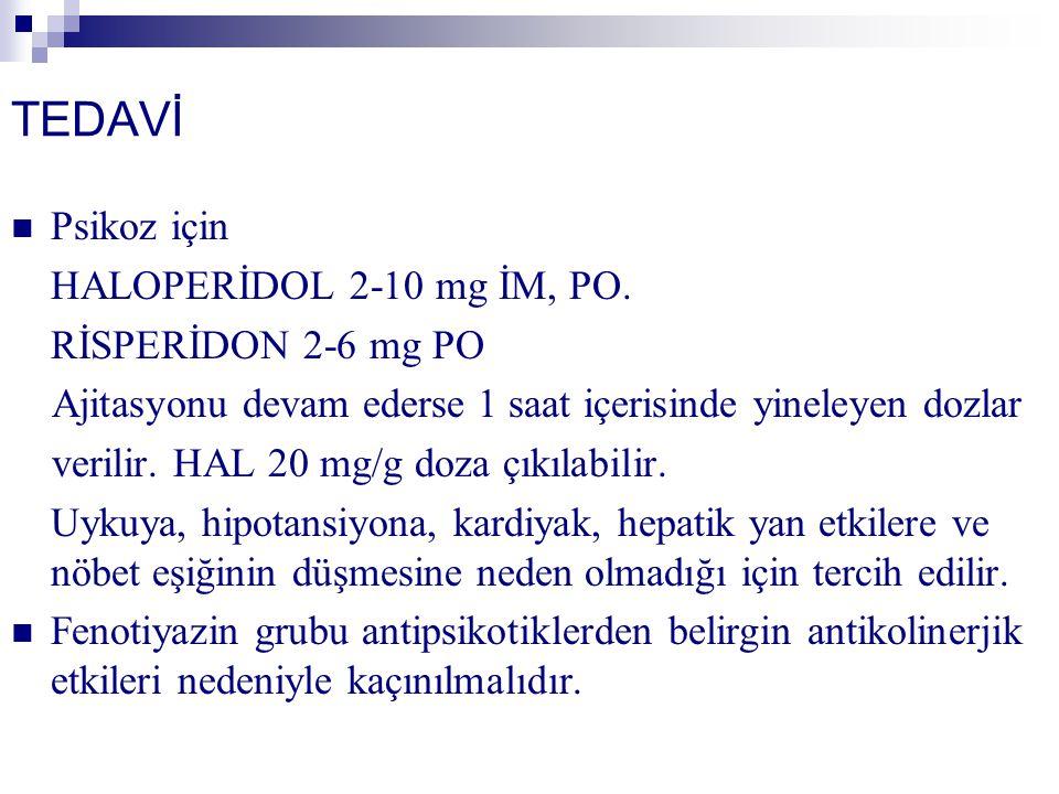TEDAVİ Psikoz için HALOPERİDOL 2-10 mg İM, PO. RİSPERİDON 2-6 mg PO Ajitasyonu devam ederse 1 saat içerisinde yineleyen dozlar verilir. HAL 20 mg/g do