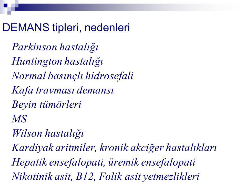 DEMANS tipleri, nedenleri Parkinson hastalığı Huntington hastalığı Normal basınçlı hidrosefali Kafa travması demansı Beyin tümörleri MS Wilson hastalı
