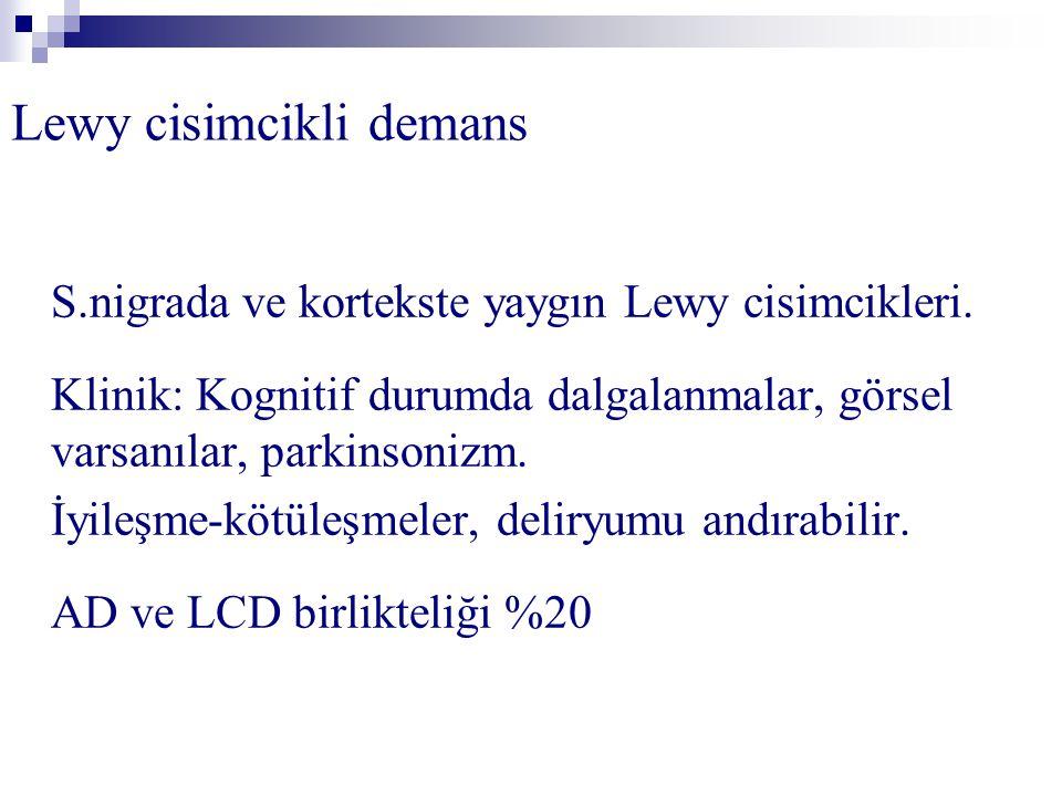 Lewy cisimcikli demans S.nigrada ve kortekste yaygın Lewy cisimcikleri. Klinik: Kognitif durumda dalgalanmalar, görsel varsanılar, parkinsonizm. İyile