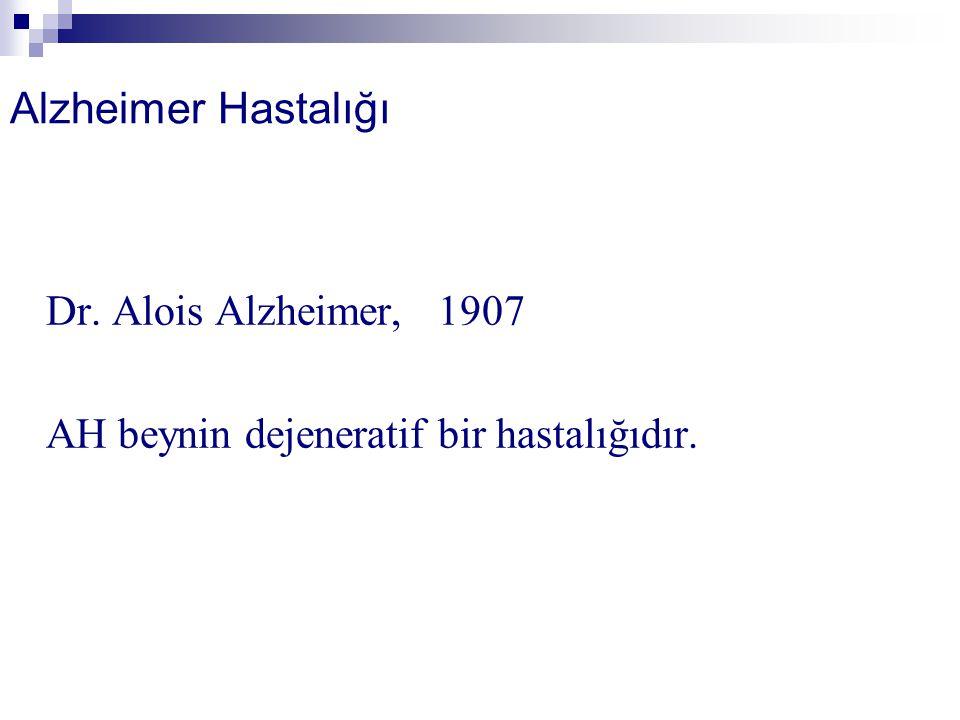 Alzheimer Hastalığı Dr. Alois Alzheimer, 1907 AH beynin dejeneratif bir hastalığıdır.